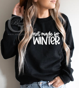 Not Made for Winter Sweatshirt