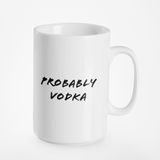 Probably Vodka | Mug