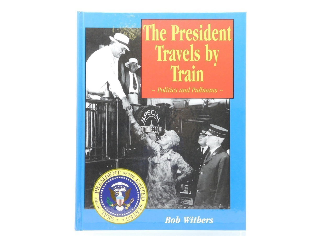 The President Travels By Train by Bob Withers © 1996 Book - Model Train Market