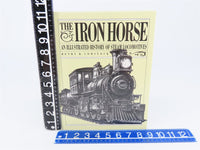 The Iron Horse-An Illustrated History Of Steam Locomotives by H.B. Comstock