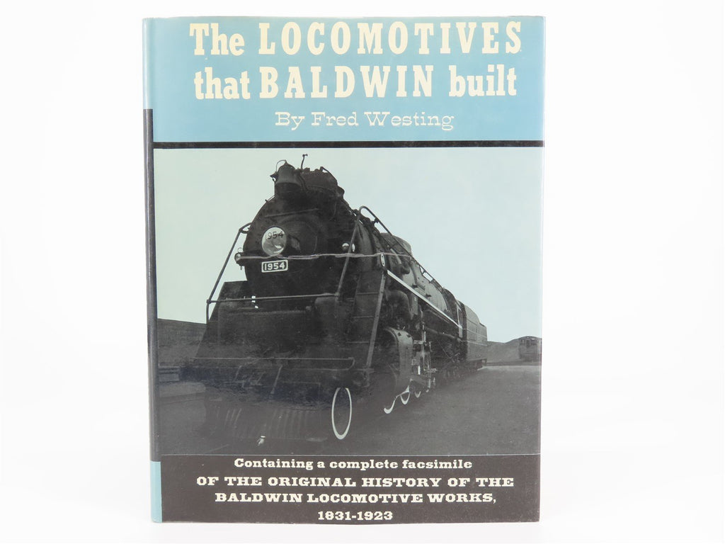 The Locomotives that Baldwin built by Fred Westing ©1966 HC Book