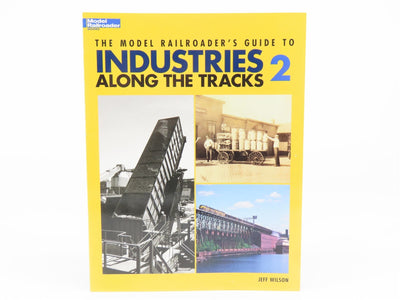 Model Railroader: Guide To INDUSTRIES Along The Tracks 2 by Jeff Wilson ©2006