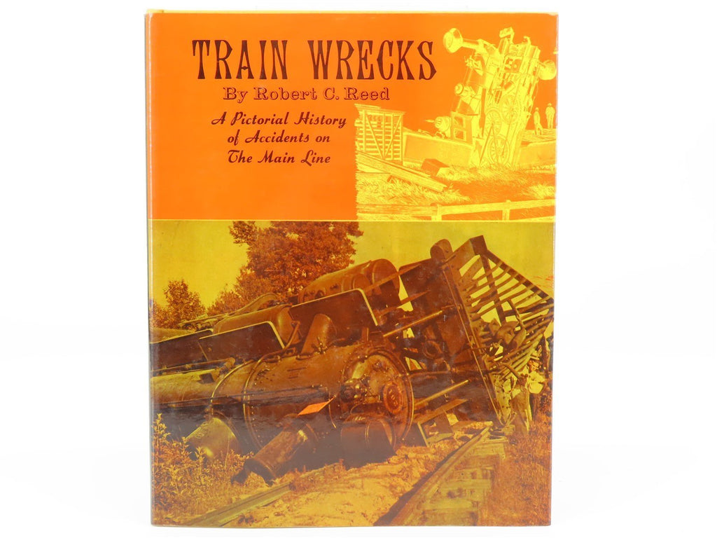 Train Wrecks: A Pictorial History of Accidents on the Main Line by Reed ©1968 - Model Train Market