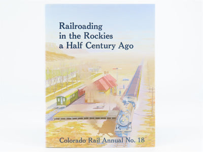 Railroading in the Rockies a Half Century Ago: Colorado Rail Annual No. 18