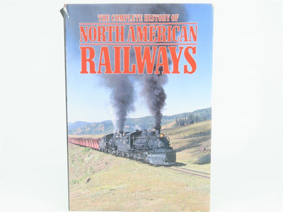 The Complete History Of North American Railways by Derek Avery ©1989 HC Book