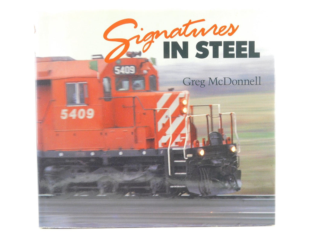 Signatures In Steel by Greg McDonnell ©1991 HC Book - Model Train Market