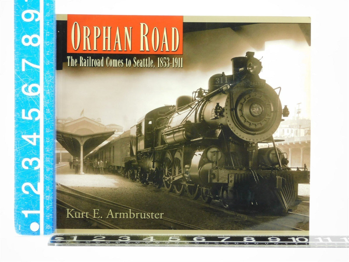 Orphan Road: The Railroad Comes to Seattle, 1853-1911 by Kurt E Armbruster - Model Train Market
