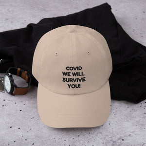 Dad hat - COVID WE WILL  SURVIVE YOU!