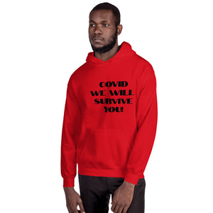 Unisex Hoodie - COVID WE WILL  SURVIVE YOU!