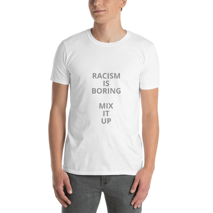 "T'Shirt that says ""Racism is Boring, Mix it Up"" - various colors"