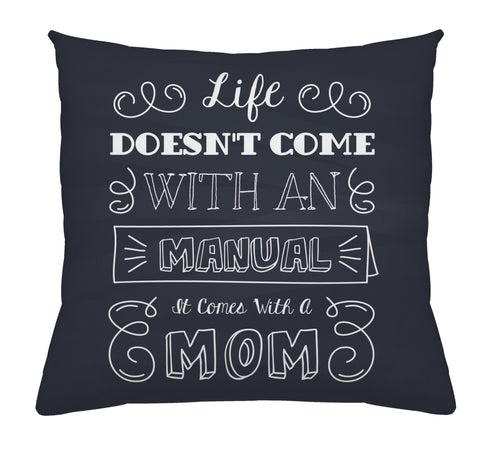 Life Doesn't Come With An Manual, It Comes With A Mom