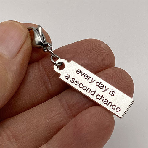 """Every Day is a Second Chance"" Charm"