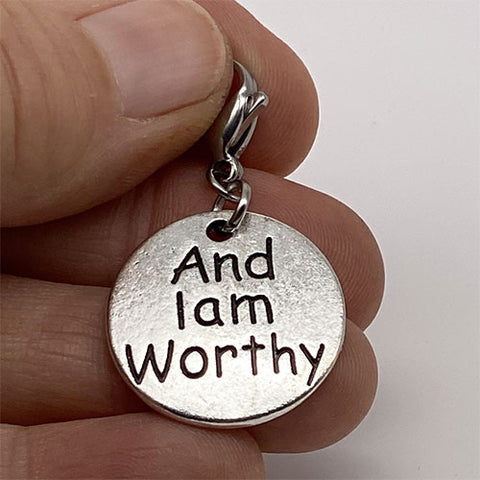 """And I am Worthy"" Charm"