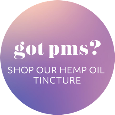 Got PMS? Shop our Hemp Oil Tincture