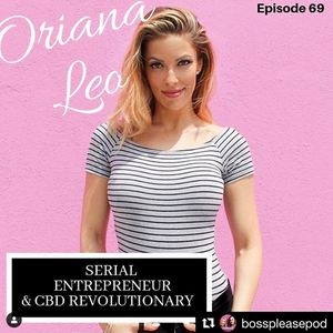 Boss, Please! Podcast: The Benefits Of CBD With Cannabis Revolutionary Oriana Leo