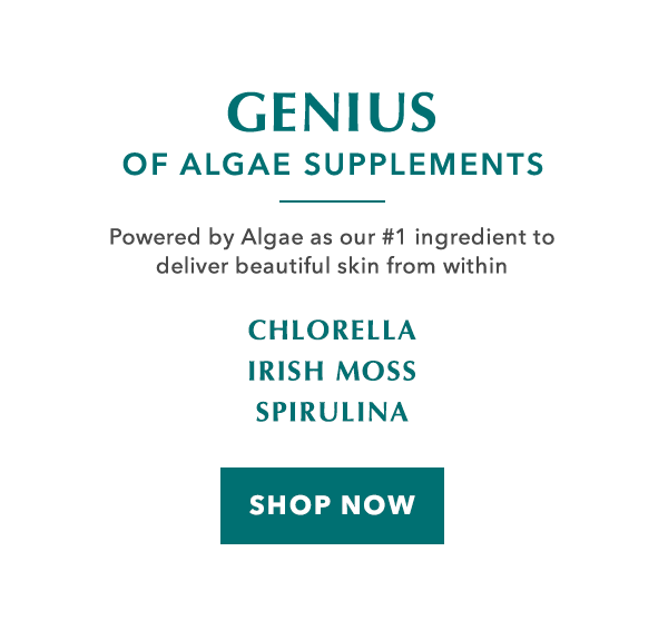 Genius of Algae Supplements. Powered by Algae as our #1 ingredient to deliver beautiful skin from within. Chlorella. Irish Moss. Spirulina. SHOP NOW.