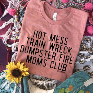 MISSMUDPIE Hot Mess Train Wreck Dumpster Fire Moms Club - Heather Sunset