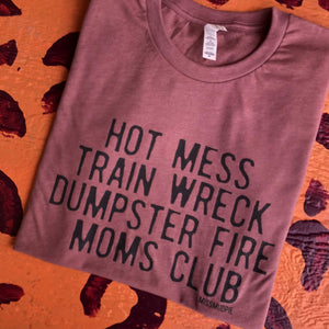 MISSMUDPIE Hot Mess Train Wreck Dumpster Fire Moms Club - Mauve