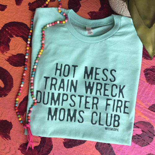MISSMUDPIE Hot Mess Train Wreck Dumpster Fire Moms Club - MINT