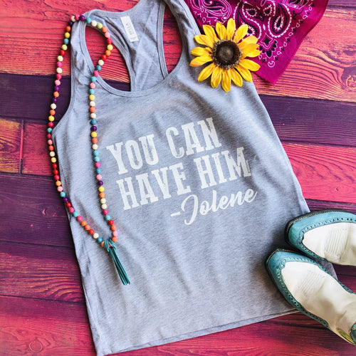 Shipping Dept. You Can Have Him, Jolene - Light Heather Gray Racerback TANK TOP SALE!!!