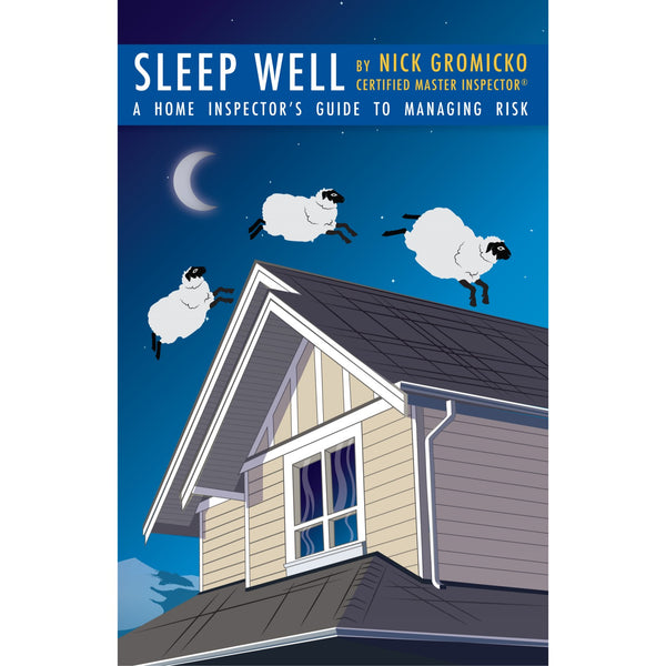 Sleep Well: A Home Inspector's Guide to Managing Risk
