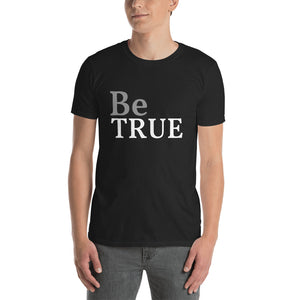 Be True - Short-Sleeve Unisex T-Shirt