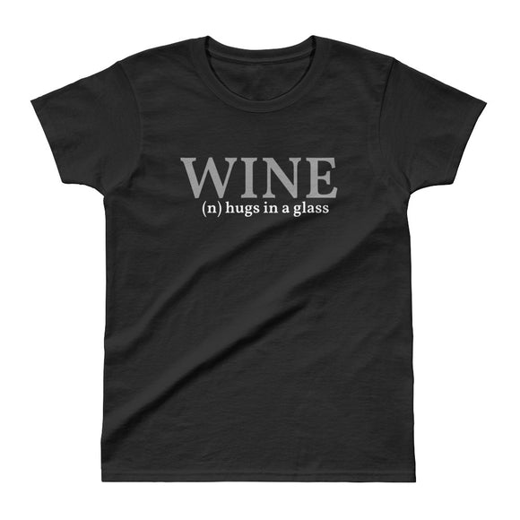 Wine-Hugs in a Glass - Ladies' T-shirt