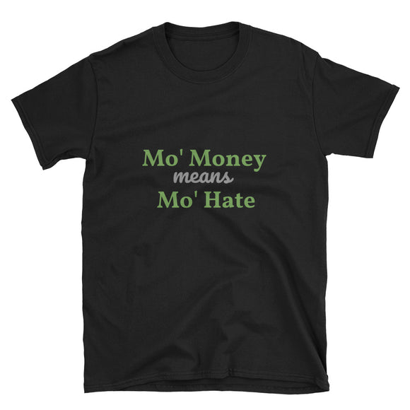 Mo Money, Mo Hate - Short-Sleeve Unisex T-Shirt