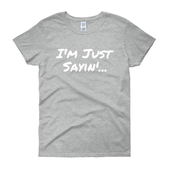 I'm Just Sayin - Women's short sleeve t-shirt