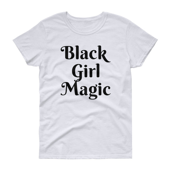Black Girl Magic - Women's short sleeve t-shirt