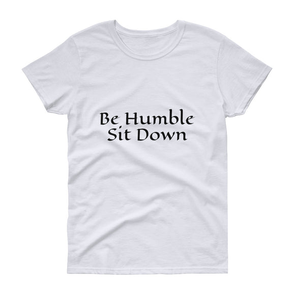 Be Humble Sit Down - Women's short sleeve t-shirt