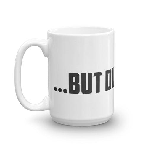 Coffee Mug - But did you die?