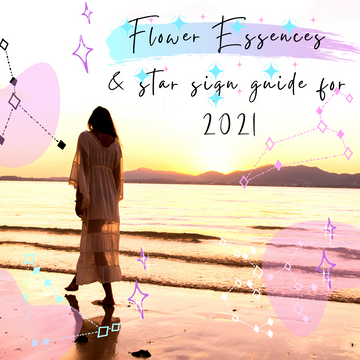 Flower Essence and Star Sign Guide for 2021