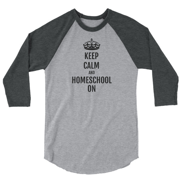 Keep Calm and Homeschool On 3/4 Sleeve Raglan Shirt