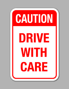 Caution Drive With Care - Safety Sign
