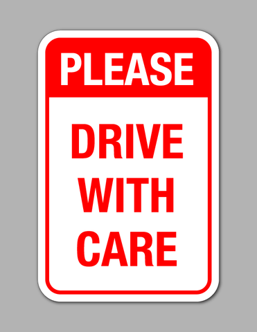 Please Drive With Care - Safety Sign
