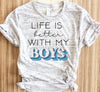 Life Is Better With My Boys Shirt