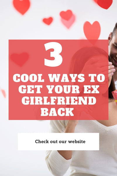 3 Cool Ways to Get Your Ex Girlfriend Back