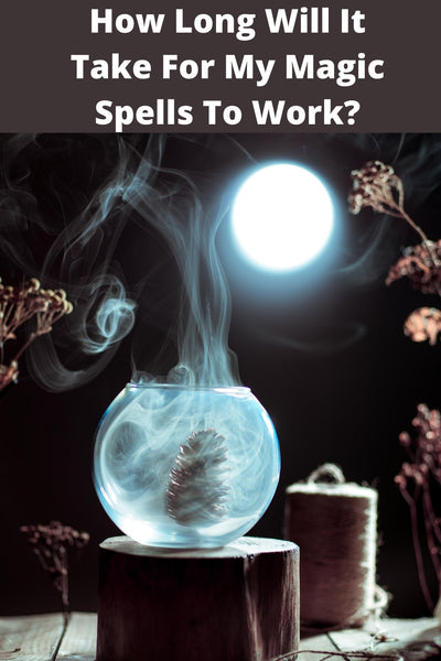 How Long Will It Take For My Magic Spells To Work? Also, What Can I Do To Speed Up The Process?