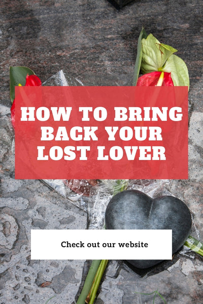 How to bring back your lost lover