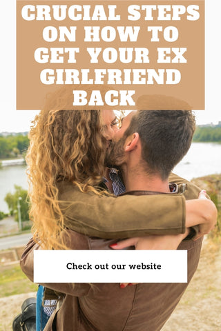 Crucial Steps on How to Get Your Ex Girlfriend Back