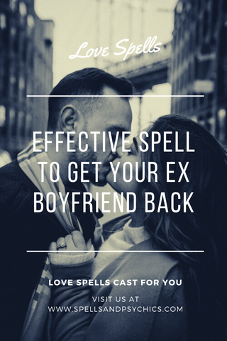Effective spell to get your ex boyfriend back
