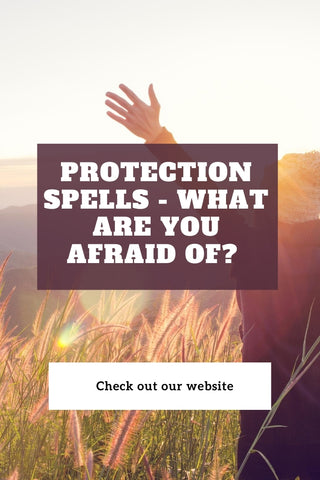 Protection Spells - What Are You Afraid Of?