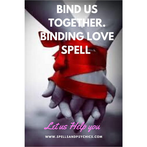 Binding Love Spell.  Bind us together love spell cast for you by Professional Spell Caster.