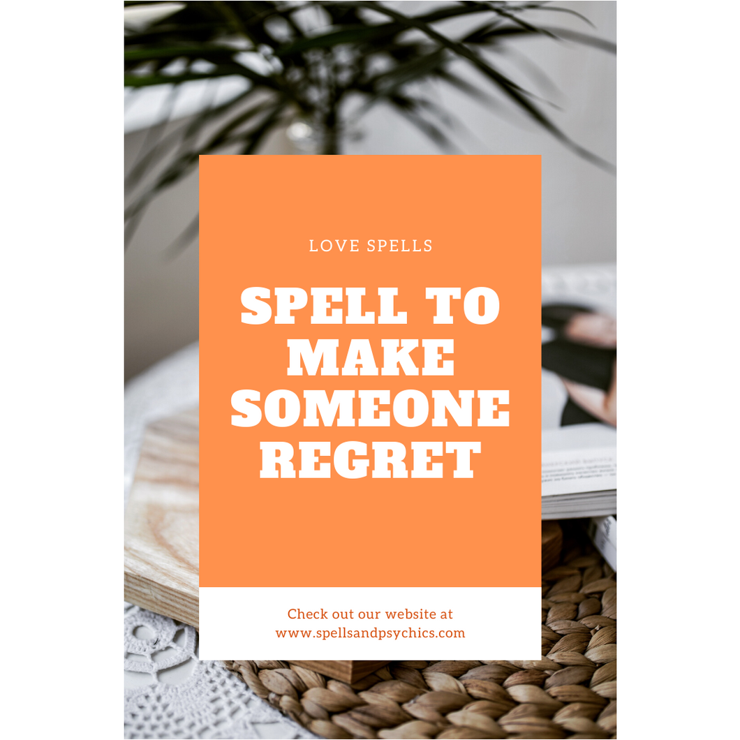 Spell to make someone regret leaving you