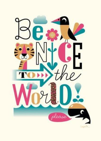 Poster - Ingela Peterson Arrhenius - Be nice to the world