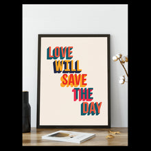 Love Will Save The Day Print