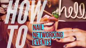 HOW TO: Nail Networking Events