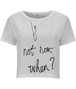 If Not Now When Women's Cropped Tee - MOTIVATEE