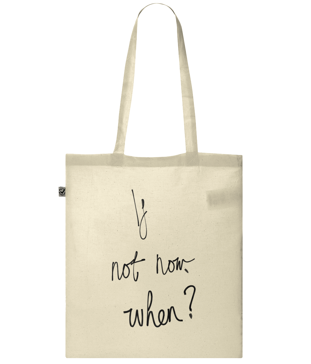 If Not Now When Print Organic Cotton Classic Shopper Tote - MOTIVATEE